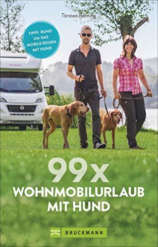 99 x Wohnmobil mit Hund: Der perfekte Wohnmobilführer für alle, die mit Ihrem Vierbeiner verreisen wollen.: Stellplätze und Infos für...