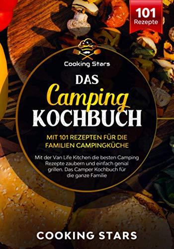 Das Camping Kochbuch – Mit 101 Rezepten für die Familien Campingküche: Mit der Van Life Kitchen die besten Camping Rezepte zaubern und...
