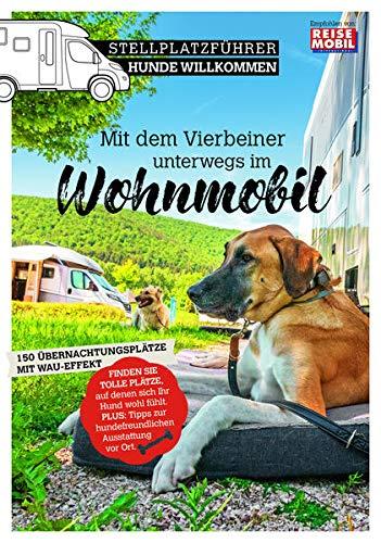 Stellplatzführer Hunde Willkommen: Mit dem Vierbeiner unterwegs im Wohnmobil