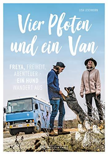 Vier Pfoten und ein Van: Bildband über ein einzigartiges Reise-Abenteuer mit Wohnmobil und Hund durch Europa und Kanada