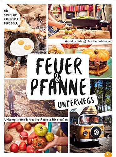 Feuer & Pfanne unterwegs. Unkomplizierte & kreative Rezepte für draußen. Für Gaskocher, Lagerfeuer oder Grill. Das optimale...